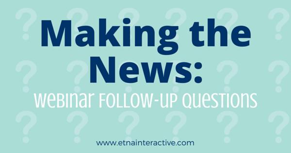 Making the News - Webinar Follow-up Questions